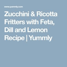 Zucchini & Ricotta Fritters with Feta, Dill and Lemon Recipe Lemon Recipes, Greek Recipes, Ricotta Fritters, Zucchini Pancakes, Potato Pancakes, Easy Vegetarian Dinner, Vegetarian Recipes, Delicious Recipes, Healthy Recipes