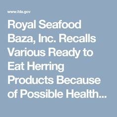 Royal Seafood Baza, Inc. Recalls Various Ready to Eat Herring Products Because of Possible Health Risk