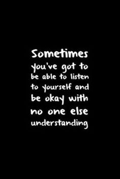 Sometimes it just hurts when people try to understand and they think maybe they do. But they just don't, no one ever will.