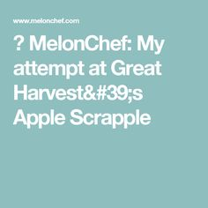 ☼ MelonChef: My attempt at Great Harvest's Apple Scrapple