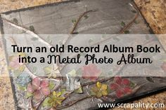 Scrapality: How to Turn an Old Record Album Book into a Faux Metal Photo Album