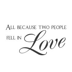"""wall quotes wall decals - """"All Because Two People Fell in Love. Work Quotes, Sign Quotes, Fonts Quotes, Team Quotes, Qoutes, Funny People Falling, Love Quotes For Wedding, Falling In Love Quotes, Bae"""