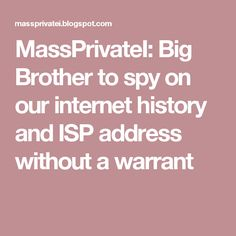 MassPrivateI: Big Brother to spy on our internet history and ISP address without a warrant
