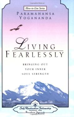 Living Fearlessly: Bringing Out Your Inner Soul Strength (How-to-Live Series) by Paramahansa Yogananda http://www.amazon.com/dp/0876124694/ref=cm_sw_r_pi_dp_Njlbub1RGF8PN