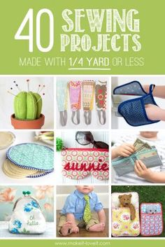 40 Sewing Projects Made with 1/4 Yard or Less (Make It and Love It)