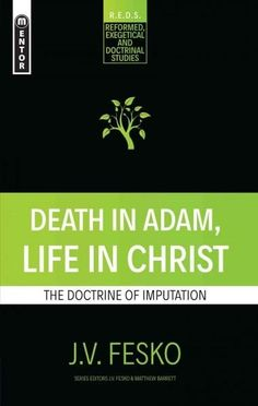 Death in Adam, Life in Christ: The Doctrine of Imputation