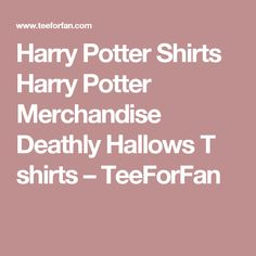 Harry Potter Shirts Harry Potter Merchandise Deathly Hallows T shirts  – TeeForFan