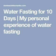 Water Fasting for 10 Days | My personal experience of water fasting