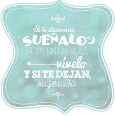 """""""Si te ilusionas, suéñalo, si te enamoras, vívelo y si te dejan supéralo..."""" #Citas #Frases @Candidman"""