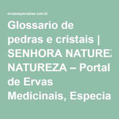 Glossario de pedras e cristais | SENHORA NATUREZA – Portal de Ervas Medicinais, Especiarias, Plantas Medicinais, Alimentação e Vida Saudável – Orgânicos e Biodinâmicos -