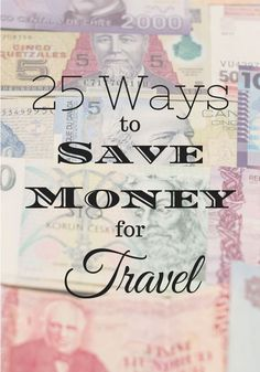 25 Realistic Ways Everyone Can Save Money for Travel. You can start using these tips right now! #TravelTips #Explore