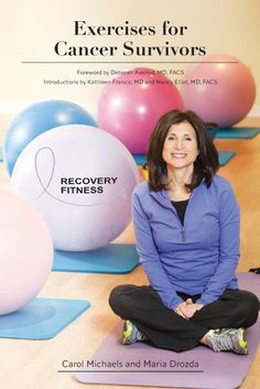 Carol Michaels is a fitness professional and a cancer exercise specialist.  She serves as a resources to the medical community, and has written a book, Exercises for Cancer Survivors.  Learn more about it by clicking the image twice.