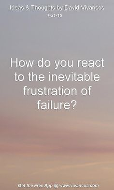 July 21st 2015 How do you react to the inevitable frustration of failure? https://www.youtube.com/watch?v=dHugiRgIf9g