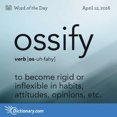 """Ossify - to become rigid or inflexible in habits, attitudes, opinions, etc.: a young man who began to ossify right after college. Origin Ossify stems from the Latin word for """"bone,"""" os. It entered English in the Interesting English Words, Unusual Words, Weird Words, Rare Words, Unique Words, Learn English Words, Cool Words, Beautiful Words In English, Words To Use"""