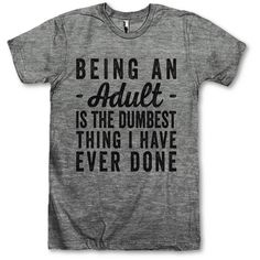 Being an Adult Is the Dumbest Thing I Have Ever Done ($28) ❤ liked on Polyvore featuring tops, t-shirts, black, women's clothing, black t shirt, drapey tee, unisex shirts, black shirt and cut loose shirt
