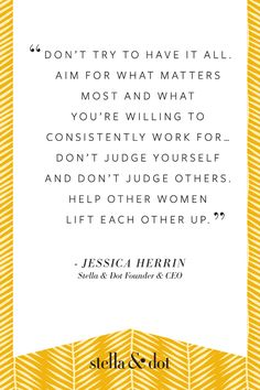 Quote from Jessica Herrin, Founder & CEO of Stella & Dot... i love my job www.stelladot.com/doniellefreeman