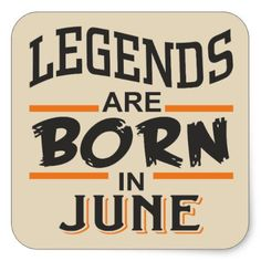 Legends are born in June Square Sticker - birthday gifts party celebration custom gift ideas diy