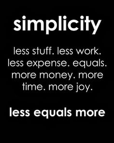 less stuff, less work, less clutter, one thing at a time, focus your crazy mind Amber