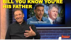 Bill Clinton YOU ARE DANNEYS FATHER