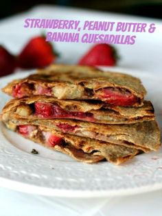 Strawberry, Peanut Butter, Banana Quesadillas. Great recipe for the little ones.