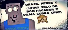 https://flic.kr/p/Ejqtpw | Sem título | Episódio 24 - Zeca Fudido - Brasil bom pagador, Dilma cobra CPMF. - jamesguetto.com