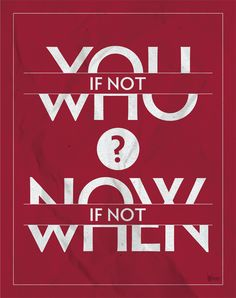 If Not You, Who? If Not Now, When? -Typography Poster