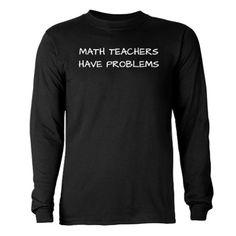 Math Teachers Have Problems Long Sleeve Dark T-Shi