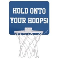 """""""Hold Onto Your Hoops"""" Original Slogan.    Humorous Mini Basketball Goal Hoop for male or female to practice your hoop throwing.  Change BACKGROUND Blue Color to your Teams Color, if you wish.  Perfect for the office, dorm room, bedroom.  Original Slogan Text saying design  © TamiraZDesigns via:  www.zazzle.com/tamirazdesigns*"""