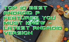 Let us check the top 10 best Android P features. All these Android P features are unique and make your Android Smartphone different from before. There are a lot of changes in Android P. A completely new design has been given to User Experience and several upgradation of softwares. Android P also has several security features to keep your Android Secure.