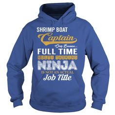 Shrimp Boat Captain Only Because Full Time Multi Tasking NINJA is not an actual Job Title Shirts #gift #ideas #Popular #Everything #Videos #Shop #Animals #pets #Architecture #Art #Cars #motorcycles #Celebrities #DIY #crafts #Design #Education #Entertainment #Food #drink #Gardening #Geek #Hair #beauty #Health #fitness #History #Holidays #events #Home decor #Humor #Illustrations #posters #Kids #parenting #Men #Outdoors #Photography #Products #Quotes #Science #nature #Sports #Tattoos…