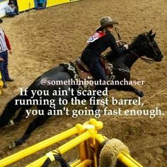 If you ain't scared running to the first barrel, you ain't going fast enough Cowgirl Quote, Cowgirl And Horse, My Horse, Horse Love, Horse Tips, Cowgirl Chic, Rodeo Quotes, Equine Quotes, Equestrian Quotes