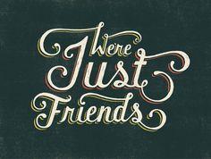 """""""Nós somos só amigos."""""""