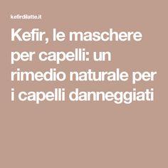 Kefir, le maschere per capelli: un rimedio naturale per i capelli danneggiati