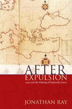 After expulsion : 1492 and the making of Sephardic Jewry / Jonathan Ray - New York ; London : New York University Press, 2013