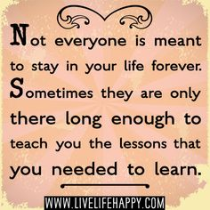 Not Everyone Is Meant To Stay In Your Life