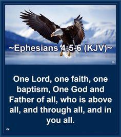Ephesians 4:5-6 KJV Hallelujah AMEN and more Blessings!!