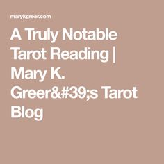 A Truly Notable Tarot Reading | Mary K. Greer's Tarot Blog