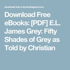 Download Free eBooks: [PDF] E.L. James Grey: Fifty Shades of Grey as Told by Christian