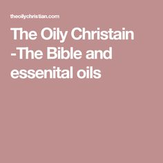 The Oily Christain -The Bible and essenital oils