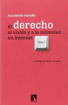 El Derecho Al Olvido Y A La Intimidad En Internet / Alejandro Touriño. 2014