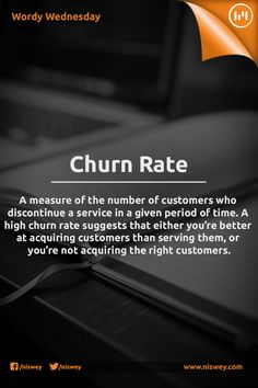 Churn Rate: A measure of the number of customers who discontinue a service in a given period of time. A high churn rate suggests that either you're better at acquiring customers than serving them, or you're not acquiring the right customers.