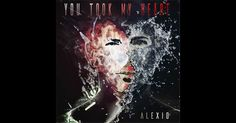 You Took My Heart - Single by Alexio on Apple Music