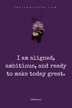 I am aligned, ambitious, and ready to make today great. Motivational Quotes For Life, Life Quotes, Inspirational Quotes, Quotes To Live By, Positive Thoughts, Positive Vibes, Positive Quotes, Make Today Great, Daily Mantra