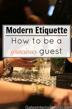 Modern etiquette How to be a gracious guest. When you are invited into someone's home it is important to be a gracious guest. Here are 13 tips to help you still the show during your next event. | GatesInteriorDesign.com