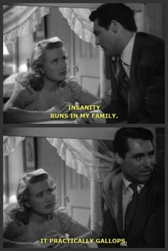 Ha! I didn't realize that's where that line came from. Arsenic and Old Lace. I'm not really a fan of the movie (old ladies go around poisoning people--say what?), but hey, it has Cary Grant in it. ;) He totally has a point about the crazy in his family...