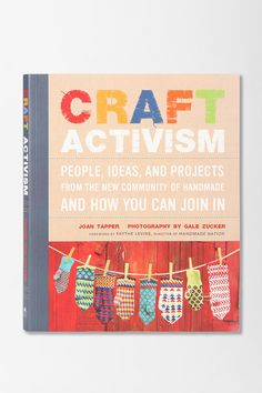 Craft Activism By Joan Tapper & Gale Zucker...people, ideas, and projects from the new community of handmade and how you can join in