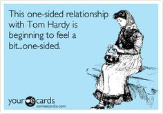 One-sided relationship with Tom Hardy