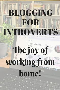 Blogging for Introverts. If you love to work from home and prefer to spend time with yourself, this is the best lifestyle.