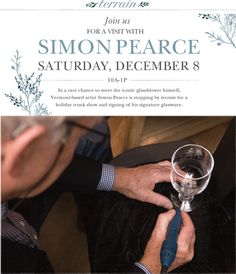 12.01.12 In a rare chance to meet the iconic glassblower himself, Vermont-based artist Simon Pearce is stopping by Terrain for a holiday trunk show and signing of his signature glassware.