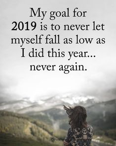 My goal for 2019 is to never let myself fall as low as I did this year… never again. My goal for 2019 is never to let myself fall as low as this year … never again. Great Quotes, Quotes To Live By, Me Quotes, Motivational Quotes, Inspirational Quotes, Positive Vibes, Positive Quotes, Power Of Positivity, My Goals